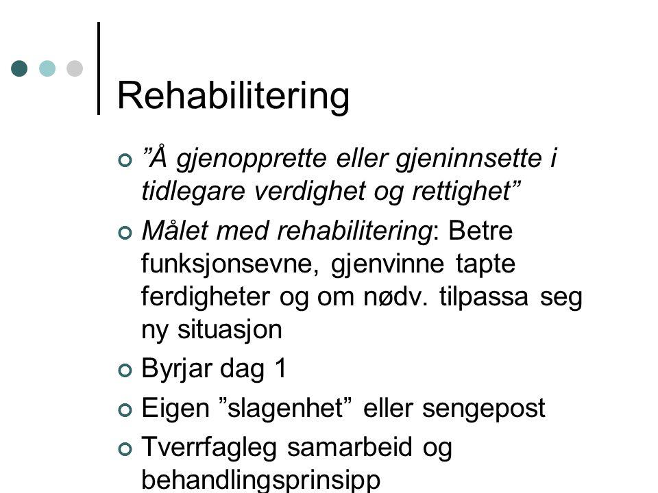 """Rehabilitering """"Å gjenopprette eller gjeninnsette i tidlegare verdighet og rettighet"""" Målet med rehabilitering: Betre funksjonsevne, gjenvinne tapte f"""