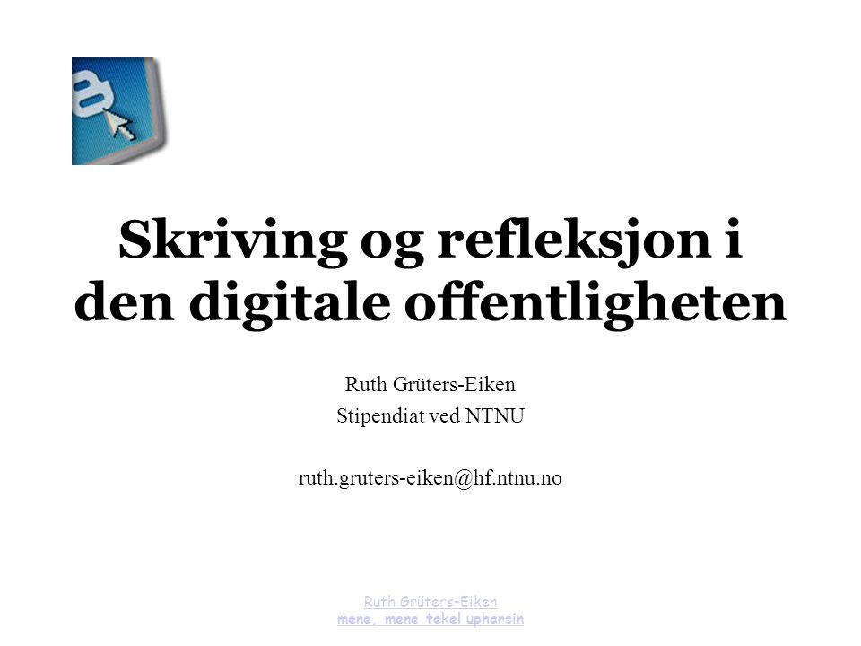 Ruth Grüters-Eiken mene, mene tekel upharsin Skriving og refleksjon i den digitale offentligheten Ruth Grüters-Eiken Stipendiat ved NTNU ruth.gruters-
