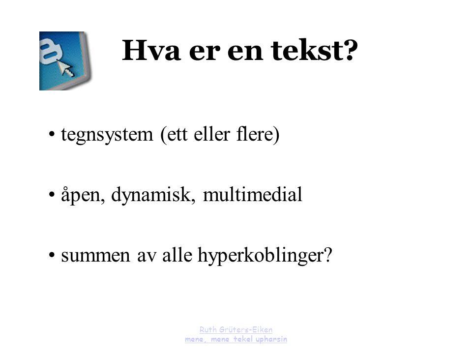 Ruth Grüters-Eiken mene, mene tekel upharsin Hva er en tekst? tegnsystem (ett eller flere) åpen, dynamisk, multimedial summen av alle hyperkoblinger?