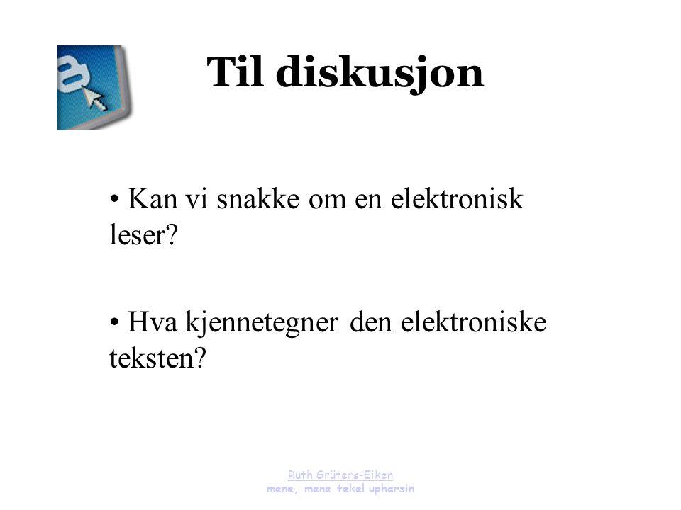 Ruth Grüters-Eiken mene, mene tekel upharsin Til diskusjon Kan vi snakke om en elektronisk leser? Hva kjennetegner den elektroniske teksten?