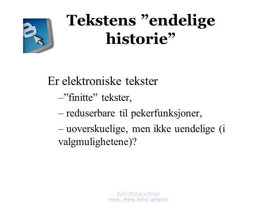 """Ruth Grüters-Eiken mene, mene tekel upharsin Tekstens """"endelige historie"""" Er elektroniske tekster –""""finitte"""" tekster, – reduserbare til pekerfunksjone"""