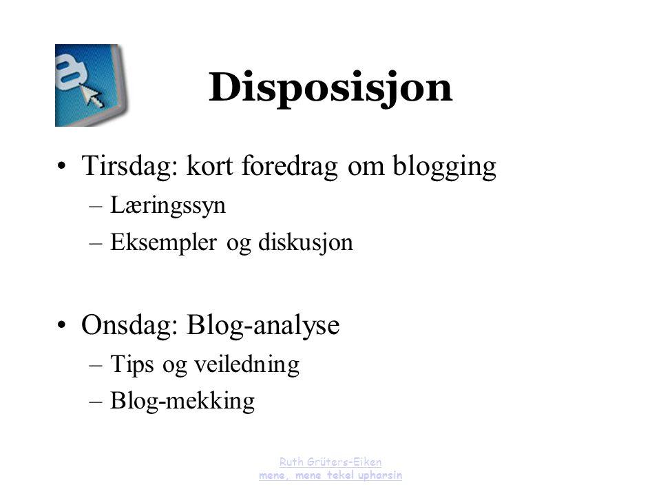 Ruth Grüters-Eiken mene, mene tekel upharsin Disposisjon Tirsdag: kort foredrag om blogging –Læringssyn –Eksempler og diskusjon Onsdag: Blog-analyse –