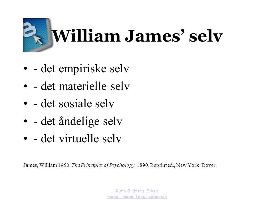 Ruth Grüters-Eiken mene, mene tekel upharsin William James' selv - det empiriske selv - det materielle selv - det sosiale selv - det åndelige selv - d