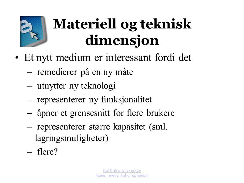 Ruth Grüters-Eiken mene, mene tekel upharsin Materiell og teknisk dimensjon Et nytt medium er interessant fordi det – remedierer på en ny måte – utnyt
