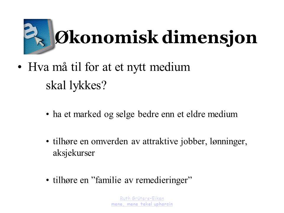 Ruth Grüters-Eiken mene, mene tekel upharsin Økonomisk dimensjon Hva må til for at et nytt medium skal lykkes? ha et marked og selge bedre enn et eldr