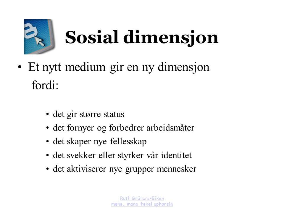 Ruth Grüters-Eiken mene, mene tekel upharsin Sosial dimensjon Et nytt medium gir en ny dimensjon fordi: det gir større status det fornyer og forbedrer