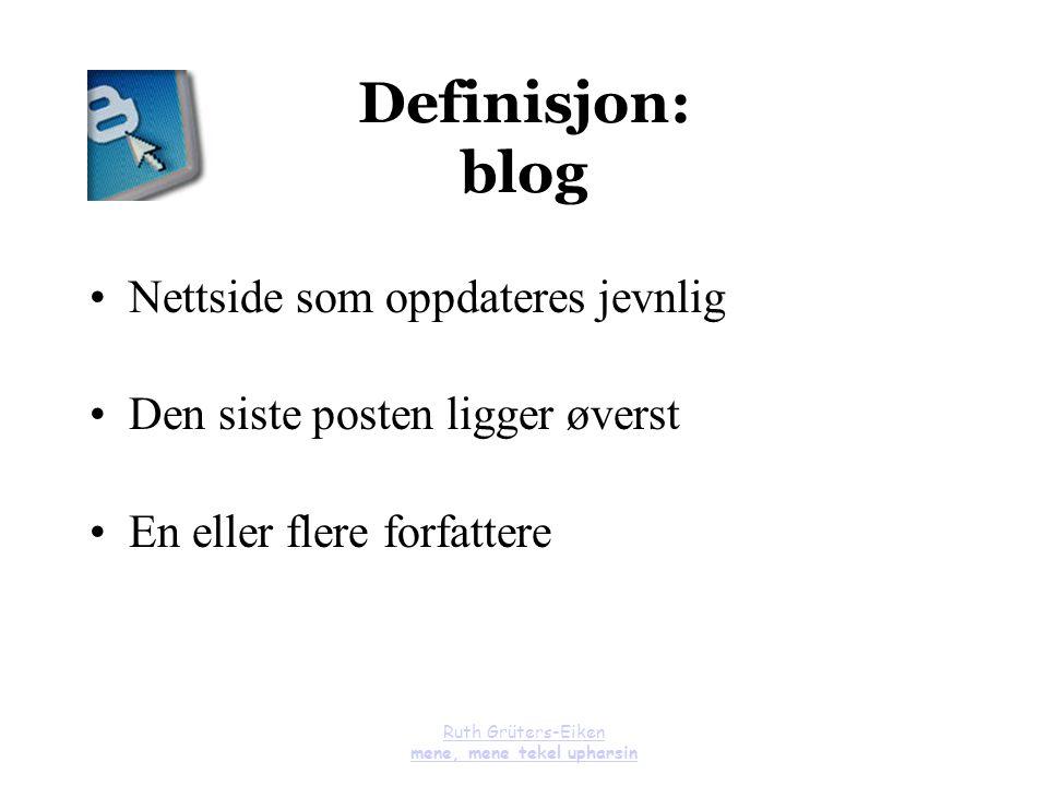 Ruth Grüters-Eiken mene, mene tekel upharsin Definisjon: blog Nettside som oppdateres jevnlig Den siste posten ligger øverst En eller flere forfattere
