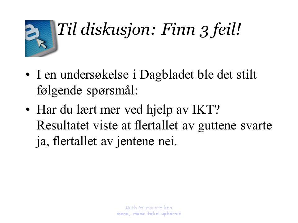 Ruth Grüters-Eiken mene, mene tekel upharsin Til diskusjon: Finn 3 feil! I en undersøkelse i Dagbladet ble det stilt følgende spørsmål: Har du lært me