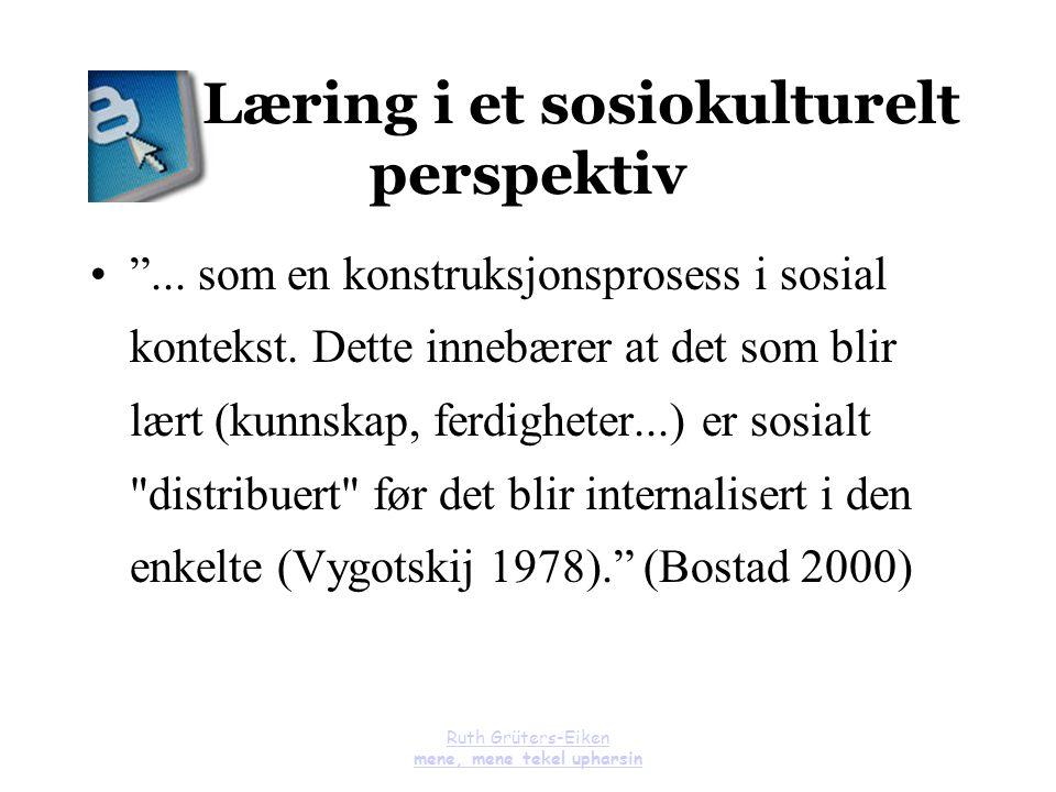 """Ruth Grüters-Eiken mene, mene tekel upharsin Læring i et sosiokulturelt perspektiv """"... som en konstruksjonsprosess i sosial kontekst. Dette innebærer"""