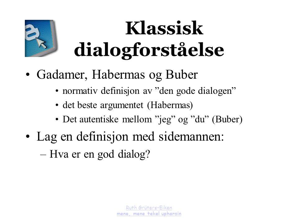 """Ruth Grüters-Eiken mene, mene tekel upharsin Klassisk dialogforståelse Gadamer, Habermas og Buber normativ definisjon av """"den gode dialogen"""" det beste"""