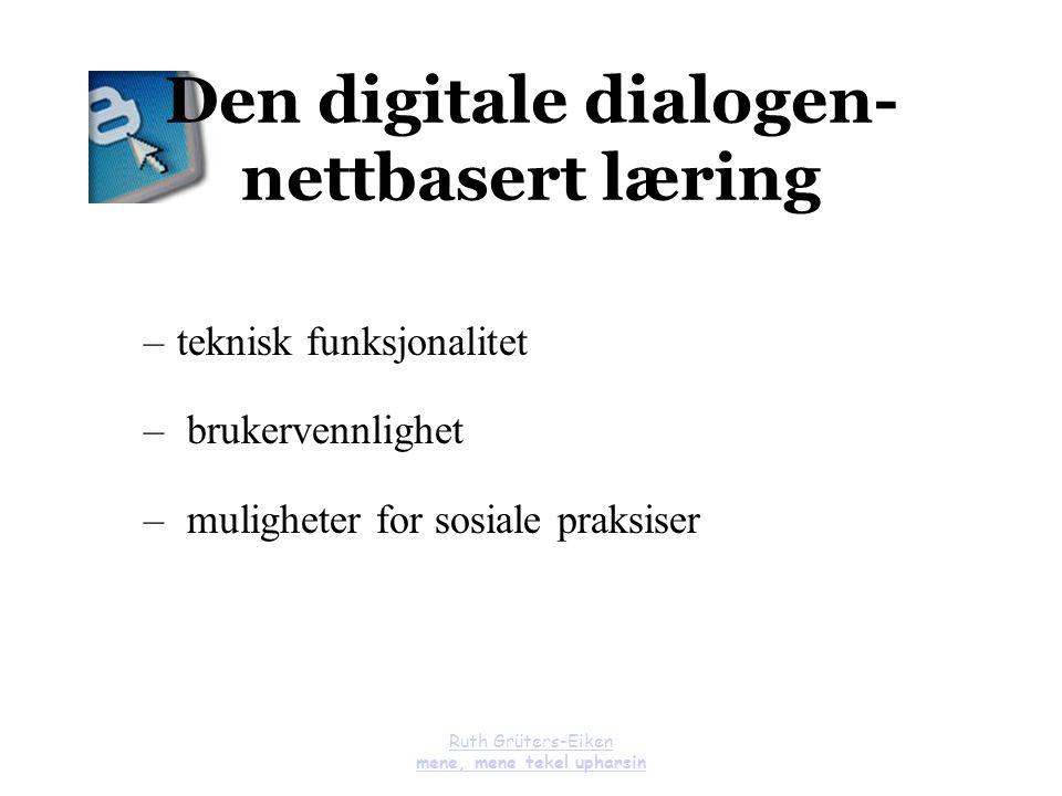 Ruth Grüters-Eiken mene, mene tekel upharsin Den digitale dialogen- nettbasert læring –teknisk funksjonalitet – brukervennlighet – muligheter for sosi