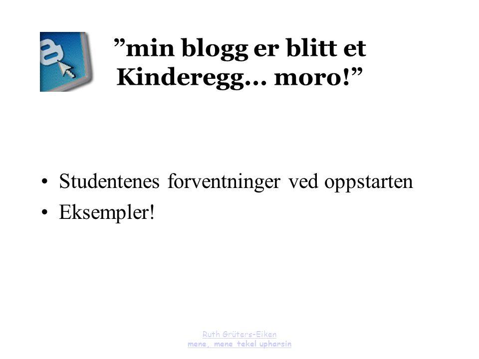 """Ruth Grüters-Eiken mene, mene tekel upharsin """"min blogg er blitt et Kinderegg... moro!"""" Studentenes forventninger ved oppstarten Eksempler!"""