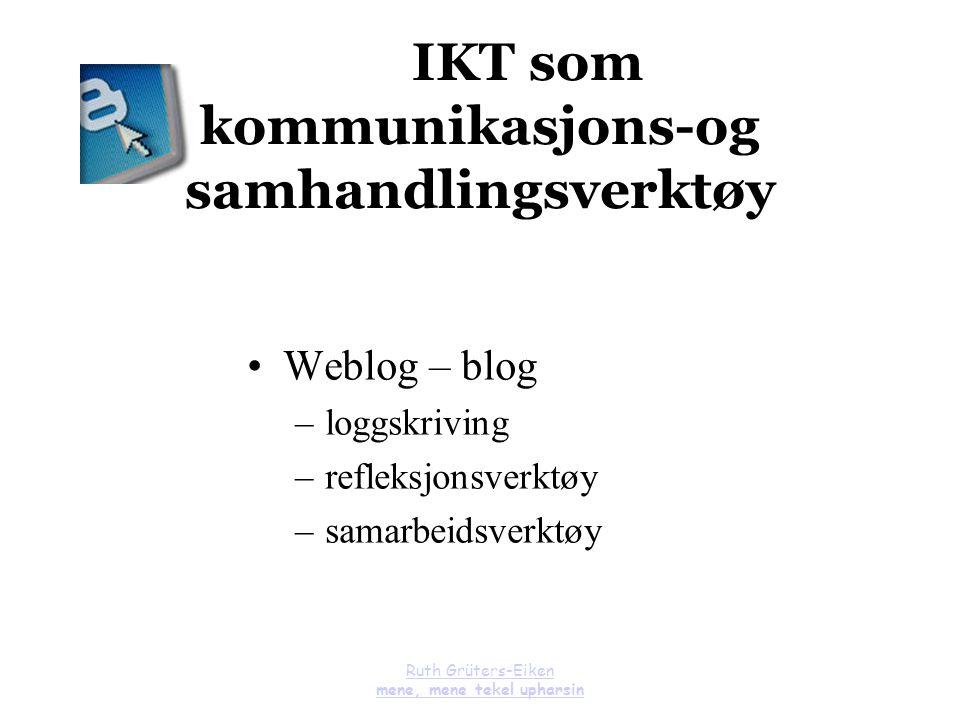 Ruth Grüters-Eiken mene, mene tekel upharsin IKT som kommunikasjons-og samhandlingsverktøy Weblog – blog –loggskriving –refleksjonsverktøy –samarbeids