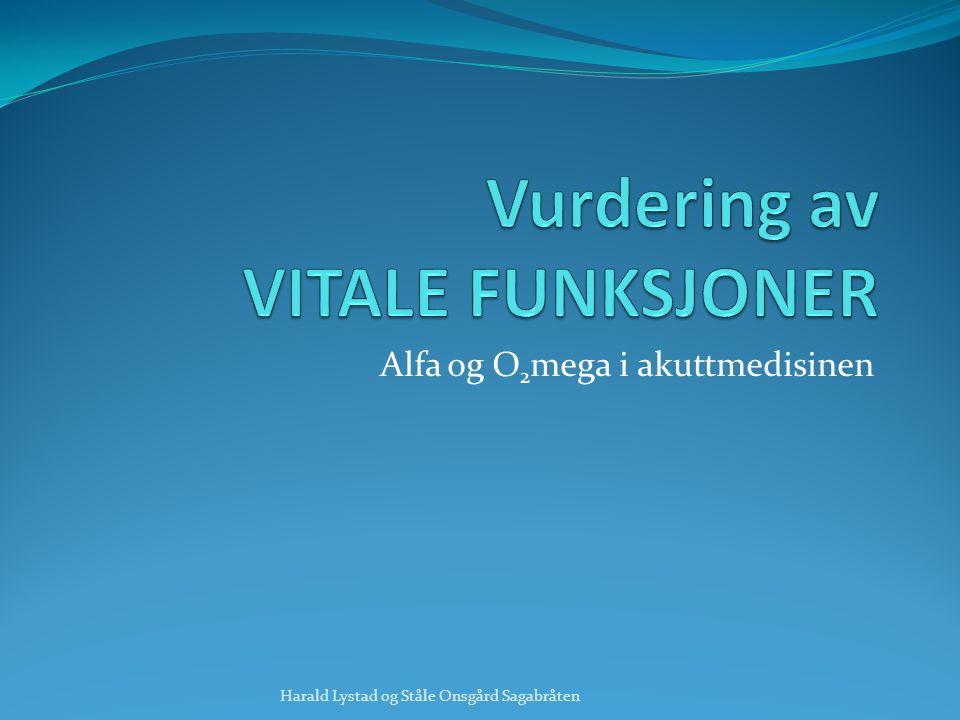 Alfa og O 2 mega i akuttmedisinen Harald Lystad og Ståle Onsgård Sagabråten