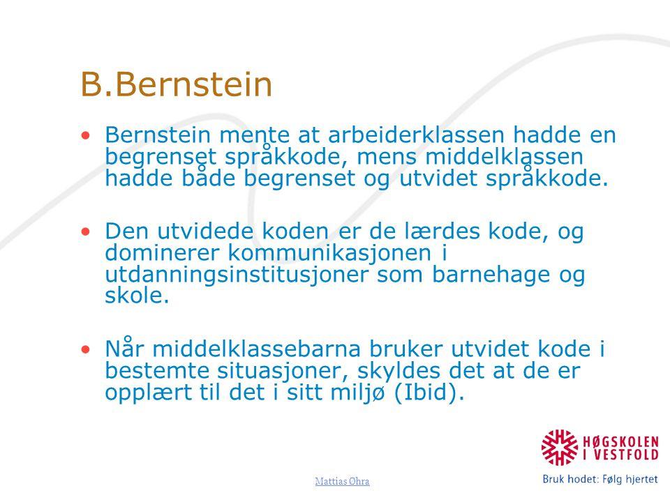 Mattias Øhra B.Bernstein Bernstein mente at arbeiderklassen hadde en begrenset språkkode, mens middelklassen hadde både begrenset og utvidet språkkode.
