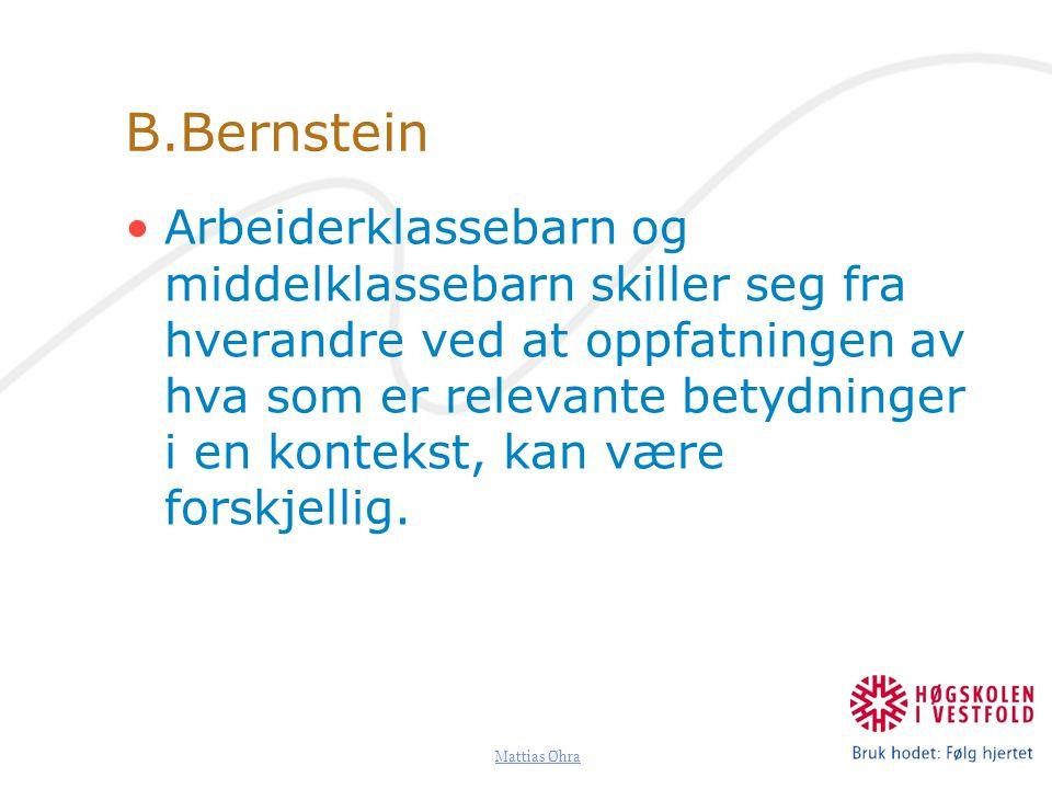 Mattias Øhra B.Bernstein Arbeiderklassebarn og middelklassebarn skiller seg fra hverandre ved at oppfatningen av hva som er relevante betydninger i en kontekst, kan være forskjellig.