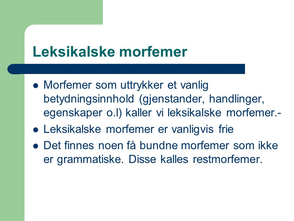 Bøyingsmorfemer Morfemer som brukes for å markere grammatiske kategorier som f.