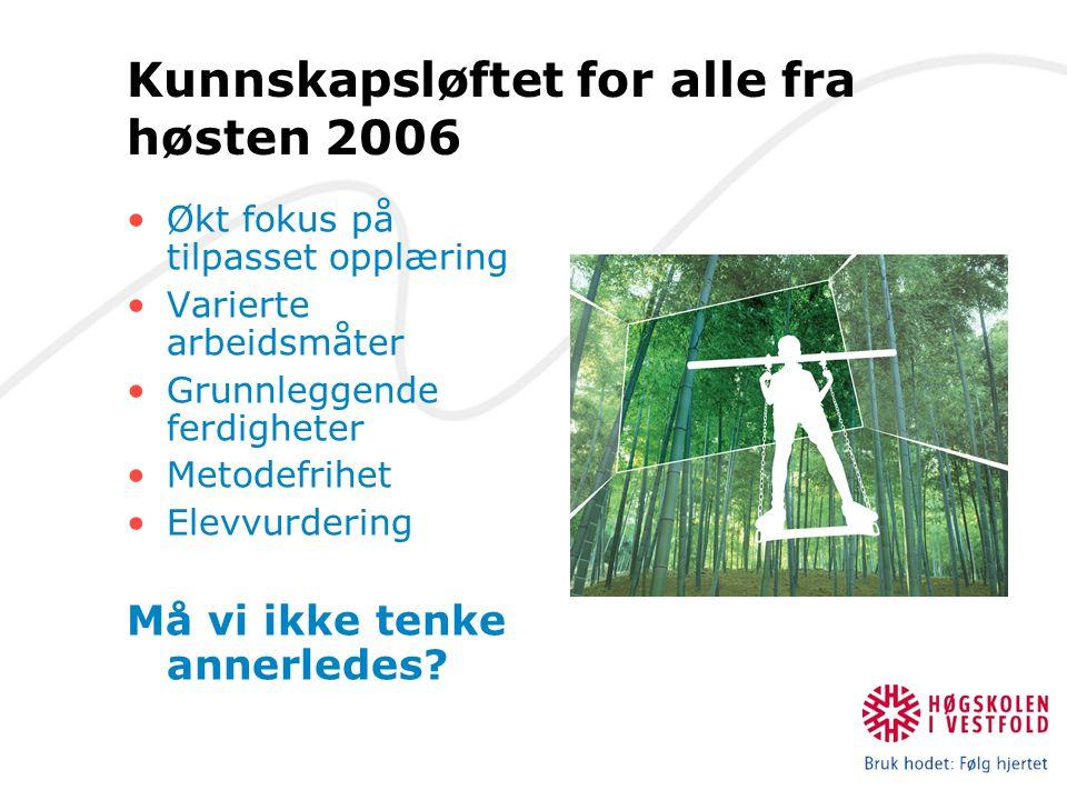 Kunnskapsløftet for alle fra høsten 2006 Økt fokus på tilpasset opplæring Varierte arbeidsmåter Grunnleggende ferdigheter Metodefrihet Elevvurdering M