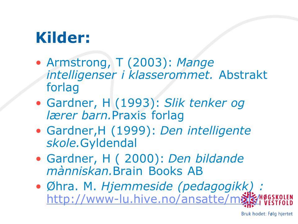 Kilder: Armstrong, T (2003): Mange intelligenser i klasserommet. Abstrakt forlag Gardner, H (1993): Slik tenker og lærer barn.Praxis forlag Gardner,H