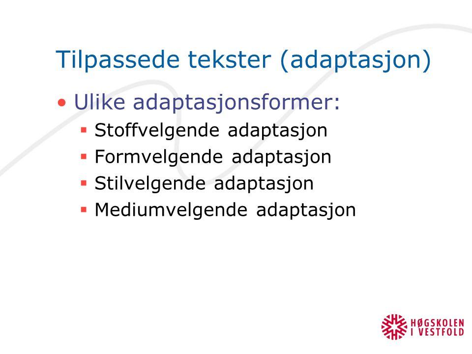 Tilpassede tekster (adaptasjon) Ulike adaptasjonsformer:  Stoffvelgende adaptasjon  Formvelgende adaptasjon  Stilvelgende adaptasjon  Mediumvelgen