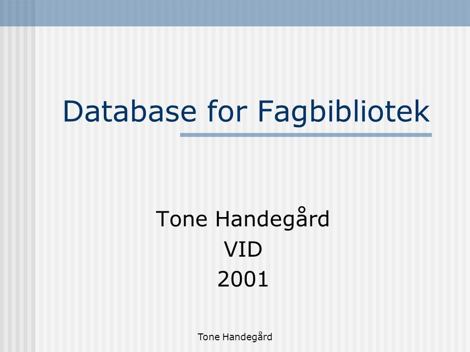 Tone Handegård Database for Fagbibliotek Tone Handegård VID 2001