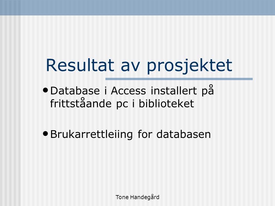 Tone Handegård Resultat av prosjektet Database i Access installert på frittståande pc i biblioteket Brukarrettleiing for databasen