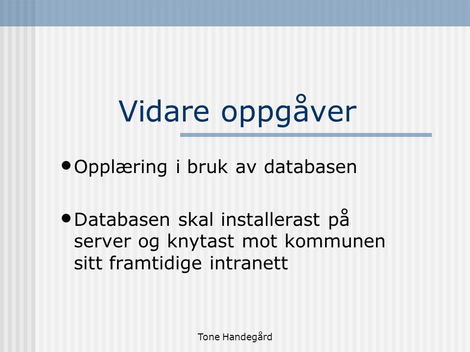 Tone Handegård Vidare oppgåver Opplæring i bruk av databasen Databasen skal installerast på server og knytast mot kommunen sitt framtidige intranett