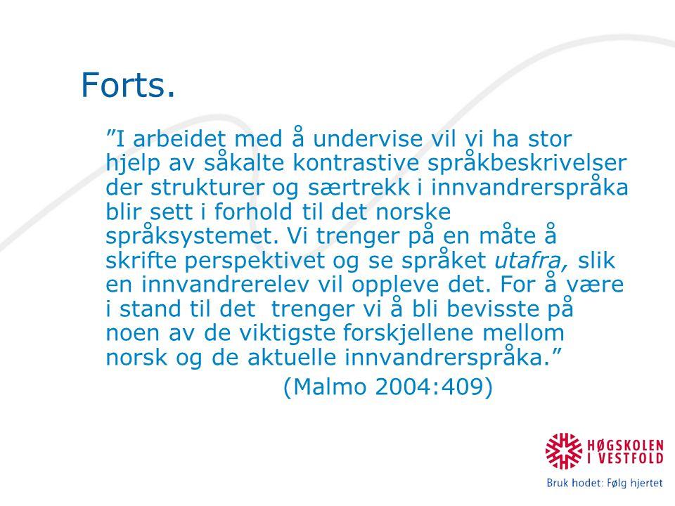 Hjelp til sammenligning: Kontrastive beskrivelser (eks: Med to språk) Norske grammatikker (eks: Fremmedspråksgrammatikk, pensumartikkelen og Grammatikken i bruk) Morsmålslæreren Språkbevisste elever