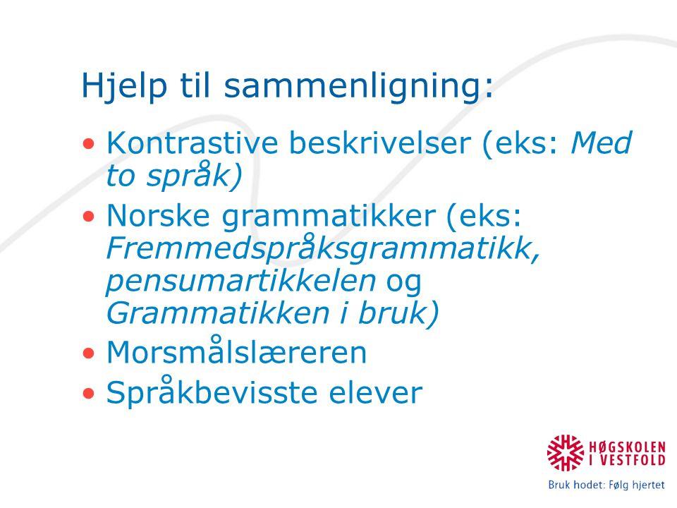Hjelp til sammenligning: Kontrastive beskrivelser (eks: Med to språk) Norske grammatikker (eks: Fremmedspråksgrammatikk, pensumartikkelen og Grammatik