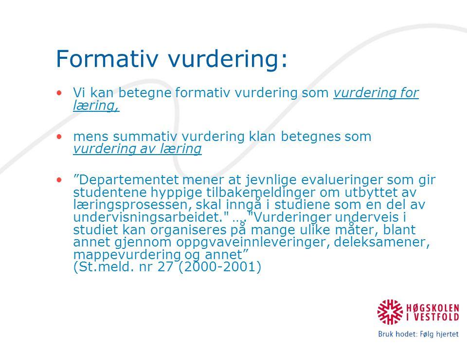 """Formativ vurdering: Vi kan betegne formativ vurdering som vurdering for læring, mens summativ vurdering klan betegnes som vurdering av læring """"Departe"""