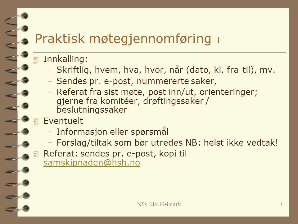 Nils Olai Heimark3 Praktisk møtegjennomføring 1 4 Innkalling: –Skriftlig, hvem, hva, hvor, når (dato, kl.
