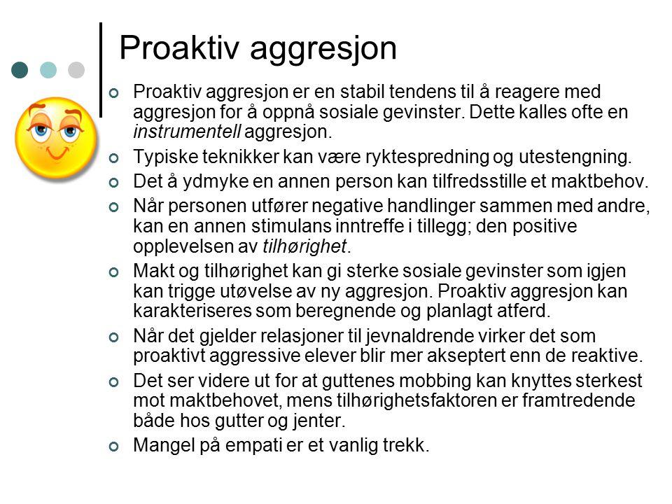 Proaktiv aggresjon Proaktiv aggresjon er en stabil tendens til å reagere med aggresjon for å oppnå sosiale gevinster.