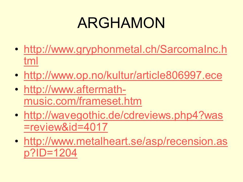 ARGHAMON http://www.gryphonmetal.ch/SarcomaInc.h tmlhttp://www.gryphonmetal.ch/SarcomaInc.h tml http://www.op.no/kultur/article806997.ece http://www.a