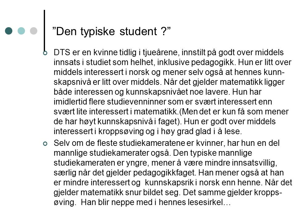 Den typiske student ? DTS er en kvinne tidlig i tjueårene, innstilt på godt over middels innsats i studiet som helhet, inklusive pedagogikk.