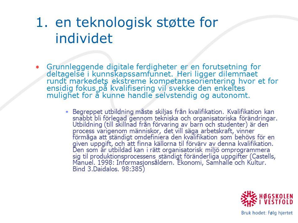 1.en teknologisk støtte for individet Grunnleggende digitale ferdigheter er en forutsetning for deltagelse i kunnskapssamfunnet.
