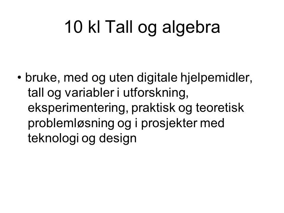 10 kl Tall og algebra bruke, med og uten digitale hjelpemidler, tall og variabler i utforskning, eksperimentering, praktisk og teoretisk problemløsnin