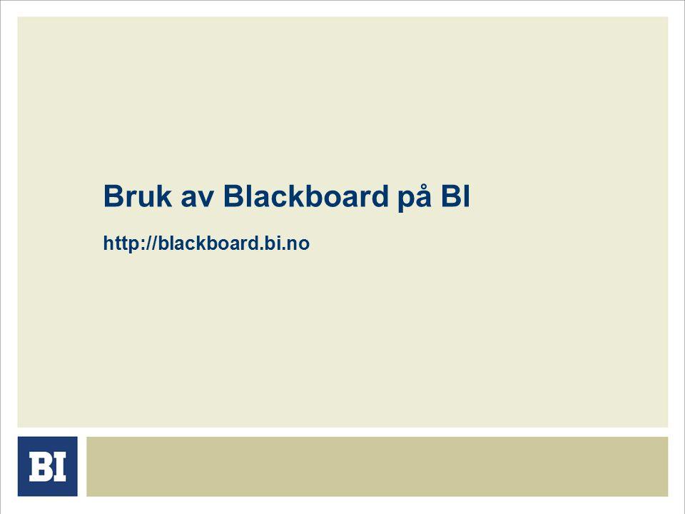 Bruk av Blackboard på BI http://blackboard.bi.no