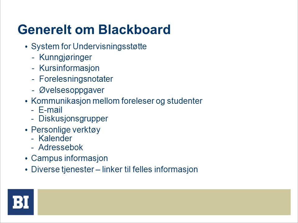 Generelt om Blackboard System for Undervisningsstøtte - Kunngjøringer - Kursinformasjon - Forelesningsnotater - Øvelsesoppgaver Kommunikasjon mellom foreleser og studenter - E-mail - Diskusjonsgrupper Personlige verktøy - Kalender - Adressebok Campus informasjon Diverse tjenester – linker til felles informasjon