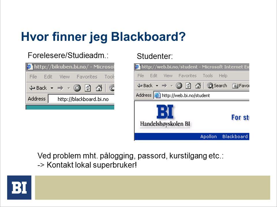 Hvor finner jeg Blackboard. Forelesere/Studieadm.: Studenter: Ved problem mht.