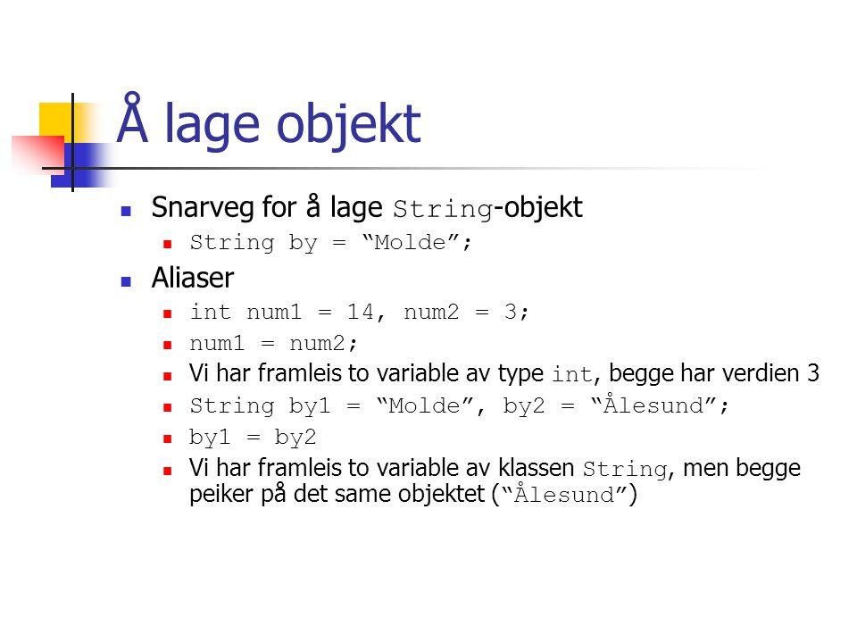 """Å lage objekt Snarveg for å lage String -objekt String by = """"Molde""""; Aliaser int num1 = 14, num2 = 3; num1 = num2; Vi har framleis to variable av type"""