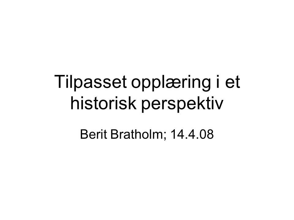 Tilpasset opplæring i et historisk perspektiv Berit Bratholm; 14.4.08