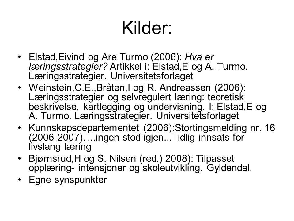 Kilder: Elstad,Eivind og Are Turmo (2006): Hva er læringsstrategier? Artikkel i: Elstad,E og A. Turmo. Læringsstrategier. Universitetsforlaget Weinste
