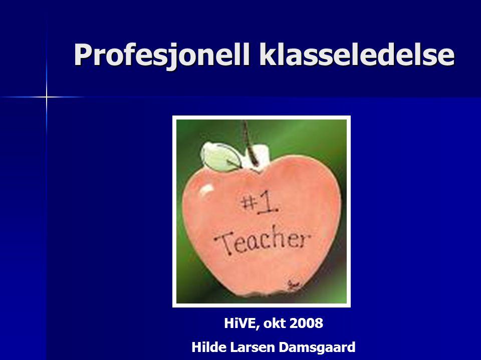 Profesjonell klasseledelse HiVE, okt 2008 Hilde Larsen Damsgaard
