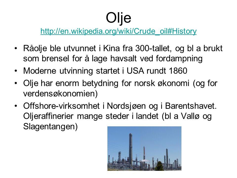 Olje http://en.wikipedia.org/wiki/Crude_oil#History http://en.wikipedia.org/wiki/Crude_oil#History Råolje ble utvunnet i Kina fra 300-tallet, og bl a