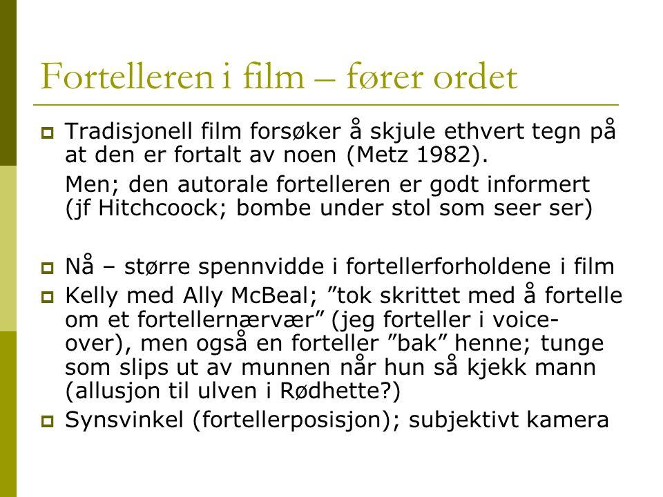 Fortelleren i film – fører ordet  Tradisjonell film forsøker å skjule ethvert tegn på at den er fortalt av noen (Metz 1982). Men; den autorale fortel