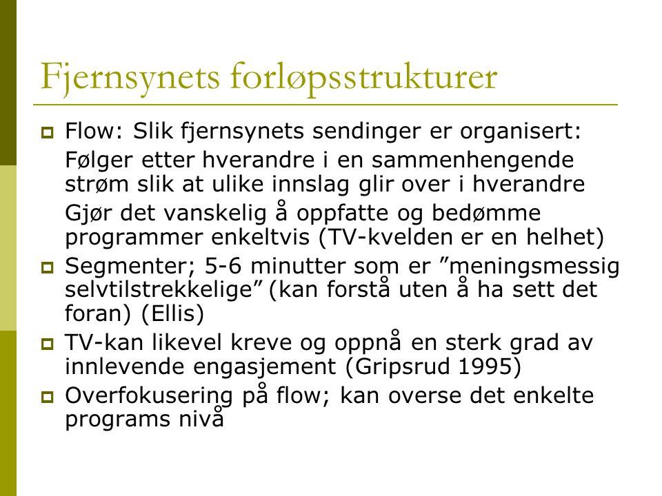 Fjernsynets forløpsstrukturer  Flow: Slik fjernsynets sendinger er organisert: Følger etter hverandre i en sammenhengende strøm slik at ulike innslag