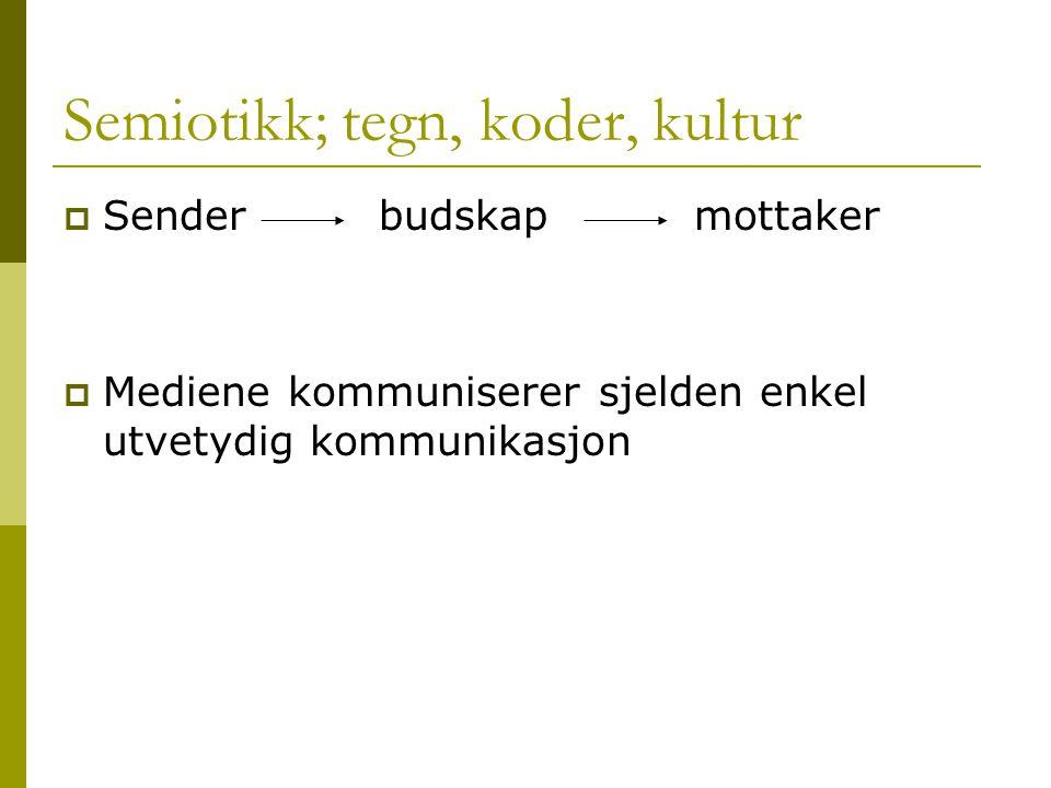Semiotikk; tegn, koder, kultur  Senderbudskapmottaker  Mediene kommuniserer sjelden enkel utvetydig kommunikasjon