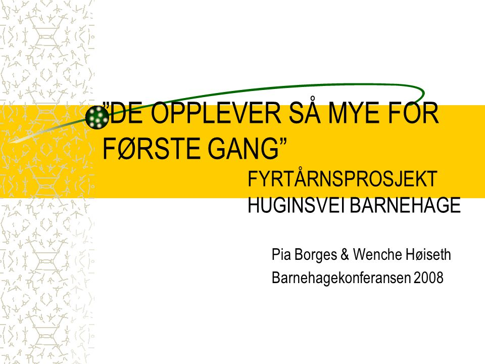 """""""DE OPPLEVER SÅ MYE FOR FØRSTE GANG"""" FYRTÅRNSPROSJEKT HUGINSVEI BARNEHAGE Pia Borges & Wenche Høiseth Barnehagekonferansen 2008"""