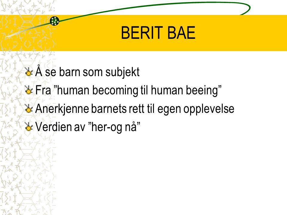 """BERIT BAE Å se barn som subjekt Fra """"human becoming til human beeing"""" Anerkjenne barnets rett til egen opplevelse Verdien av """"her-og nå"""""""