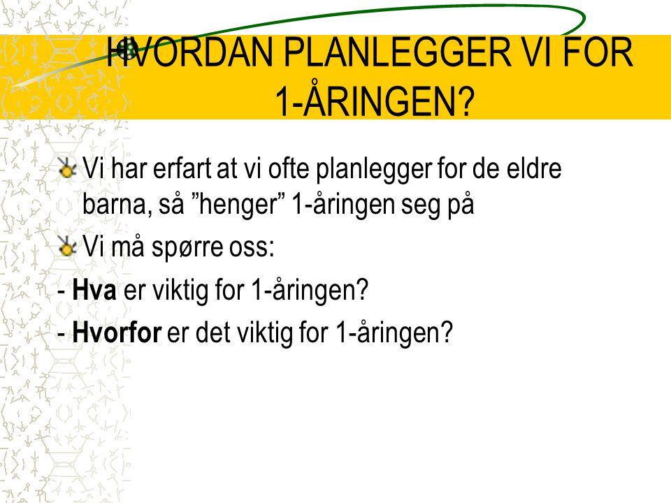 HVORDAN PLANLEGGER VI FOR 1-ÅRINGEN.